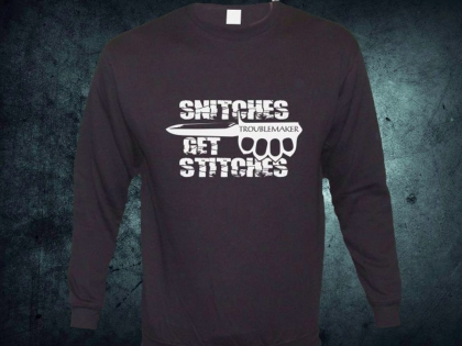 Troublemaker - Snitches get Stitches Sweat